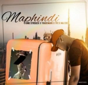 King Strouck - Maphindi ft Trademark, DJ Tpz & Ma Eve